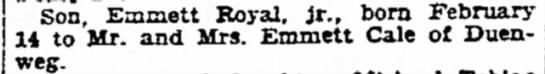Emmett Royal Cale Jr birth announcement 1947 - Son Emiaett Royal, it., born February 14 to Mr....