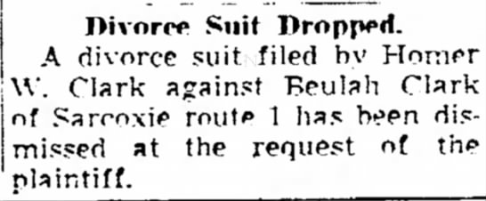 Clark, Homer W against Beulah Clark divorce suit dropped Joplin Globe 14Aug1951 - Oivoree Suit Dropped. A divorce suit filed by...