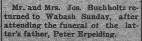 Peter Epelding funeral news 22 May 1899 - Mr.'and Mrs. Jos. Buchholtz re turned to Wabash...