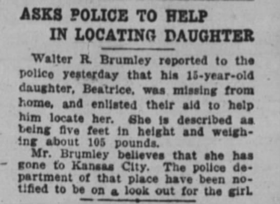 Beatrice Brumley - ASKS POLICE TO HELP IN LQCATINO DAUGHTER Walter...