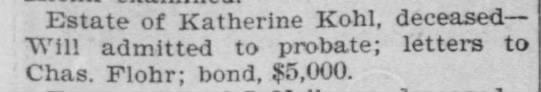 Charles Flohr, Estate of Katherine Kohl, 23 Sep 1899, The Record-Union, Sacramento, CA - Estate of Katherine Kohl, deceased- Will...