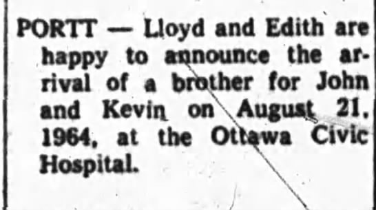 Lloyd Portt and Edith announce birth of son Aug 21, 1964 Ottawa Journal Aug 22, 1964 - PORTT Uoyd and Edith are happy to announce the...