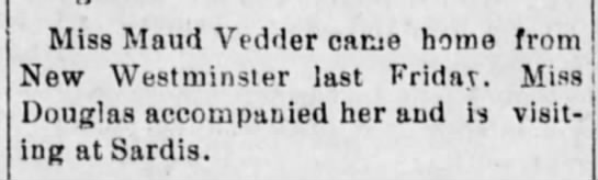 Miss Maud Vedder came home - Miss Maud Vedder came home from New Westminster...
