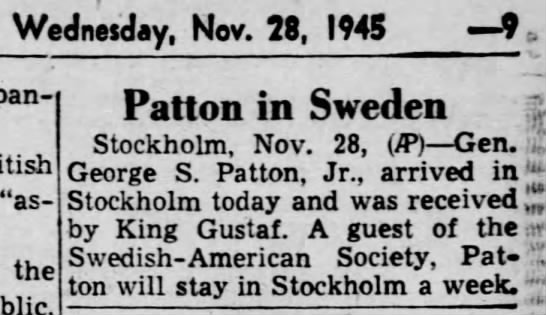 "1945 Patton in Sweden King Gustaf Harrisburg Telegraph PA November 28 - Wednesday, Nov. 28, 1945 9, ""assent the Patton..."