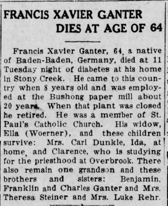 Francis X Ganter obit. Mentions son Clarence studying for the Priesthood. See picture.  - FRANCIS XAVIER GANTER DIES AT AGE OF 64 Francis...