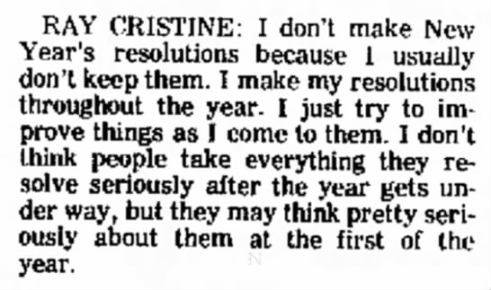 Make resolutions throughout the year, says Ray Cristine. 1969 - them a it just RAY CRISTINE: I don't make...