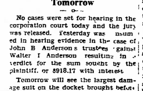 Suit against Walter I Anderson re his Uncle John B Anderson's estate - Tomorrow No cases were set for hearine in...