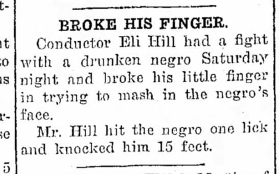 Sure, this sounds plausible.  No name to the man supposedly knocked 15 feet? - 5 BROKE HIS FINGEE. Conductor Eli Hill had a...