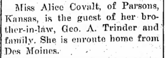 clara covalt is guest of her brother-in law George A Trinder - Miss Alice Covalt, of Parsons, Kansas, is the...