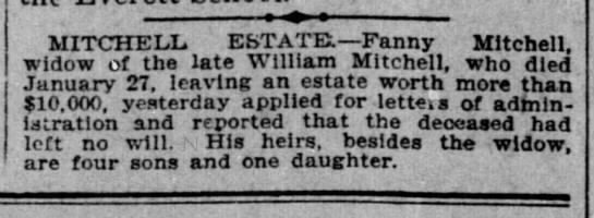 Mitchell, William; estate worth more than $10,000; San Francisco Call Feb 3 1905 - I j MITCHELL, ESTATR—Fanny Mitchell, widow of...