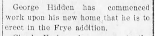 Frye Addition G. Hidden 1905 - George, Hidden has commenced work upon his new...