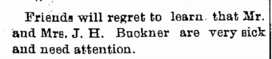 Mr. and Mrs. J.H. Buckner are ill (1901) - Friends will regret to learn, that Mr. and Mrs....