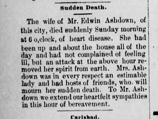 Notice of Sudden Death  from The Daily Courier (San Bernardino, CA) 10 April 1888 - Hudden Death. The wife of Mr. Edwin Ashdown, of...