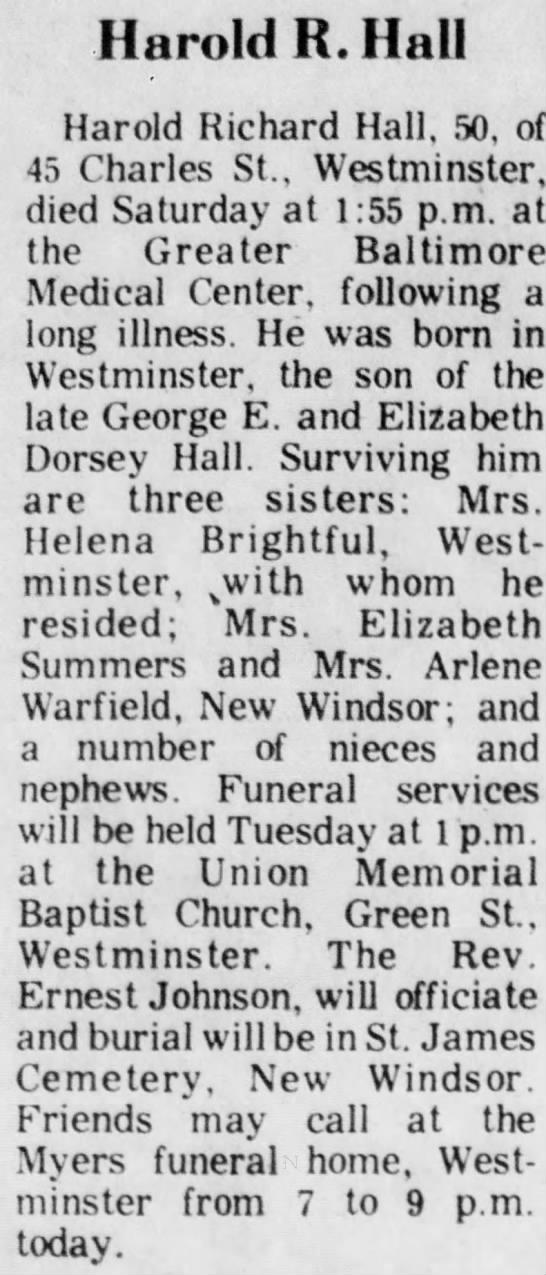 Harold R. Hall - brother of Mrs. Helena Brightful, son of George E. and Elizabeth Dorsey Hall 1973 - Harold R. Hall Harold Richard Hall, 50. of 45...