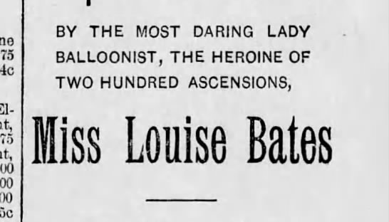 Miss Louise Bates Lady Balloonist 1892 - 00 BY THE MOST DARING LADY BALLOONIST, THE...