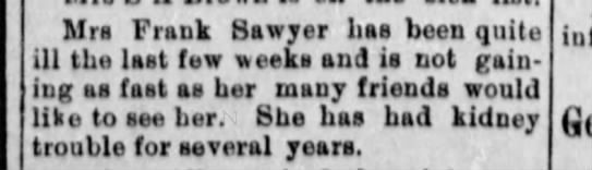 Mrs. Frank Sawyers (Jettie Irene Smith) reported very ill.  2-19-1909.  She died Dec. 17, 1909 - Mrs Frank Sawyer has been quite ill the last...