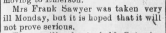 Mrs. Frank Sawyer very ill.  She died on the day this was published Dec. 17, 1909 - Mrs Frank Sawyer was taken very ill Monday, but...