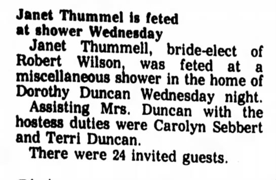 Dorothy Duncan & daughter's Terri & Carolyn host bridal shower - of Janet Thummel is feted at shower Wednesday...