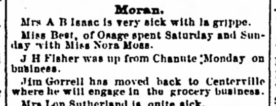 Jim Gorrell moved back to Centerville - The Iola Register 7 Feb 1890 page 4 - Moran. Mrs A B Isaac Is very sick with la...