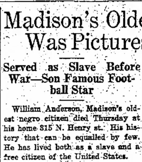 "Madison's Oldest Negro Was Picturesque Character Served as Slave Before War-Son Famous Football Star - Madison's "" Was Served as "" Slave Before War..."