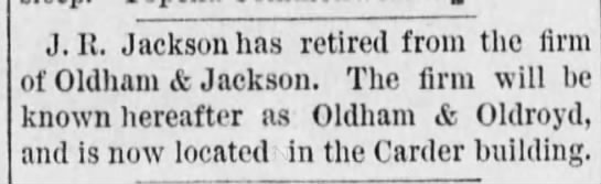 J W Oldham - Firm of Oldham and Jackson dissolved - 1887 - J.B. Jackson has retired from the firm of...