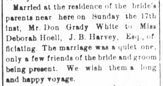 Deborah Hoell Married to Don Grady White 1901 - Married at the residence of the bride's parents...