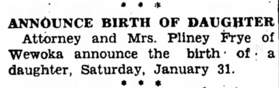 Pliney Frye daughter born 31 Jan 31 - • • * ANNOUNCE BIRTH OF DAUGHTER Attorney and...