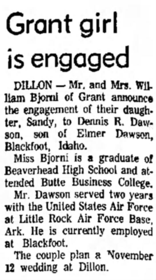 Sandra Bjorni Montana Standard-Post Butte, MT October 16, 1966 Page 13, Column 6B - Grant girl is engaged DILLON — Mr. and Mrs....