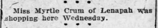 The Coffeyville Daily Journal, (Coffeyville, KS)  15 Feb 1912  pg 5 - . ' Miss Myrtle Crum of Lenapah was .shopping...
