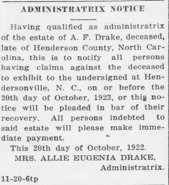 Notice on AF Drake's Death for dues to Allie his wife - ADMINISTRATRIX NOTICE Having qualified as...