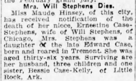 Death Notice for Clara Ernestine Case - Mrs. Will Stephen Die. Miss Maude Hinsey, of...