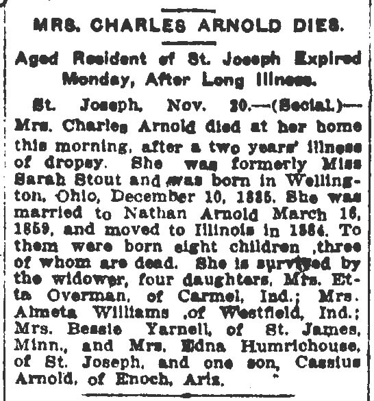 Sarah Stout Arnold.  Obituary. The Pantagraph (Bloomington, Illinois)  21 Nov 1916, Tue  P2 - MRS. CHARLES ARNOLD DIES. Aged Resident ef St....