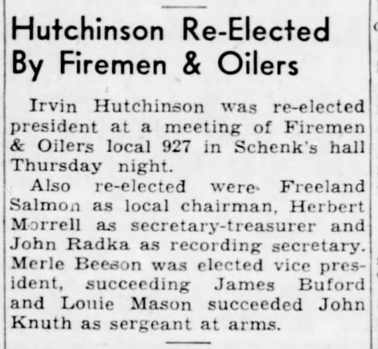 Freeland Chairmen of Firemen& Oilers 9 Dec 1938 - Hutchinson Re-Elected Re-Elected Re-Elected By...