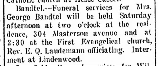 Mrs. Geo. Bandtel funeral services, Ft.Wayne Weekly Sentinel, Aug.4,1916 p.10 Friday - Bandtel.--Funeral services for Mrs. eorgo...