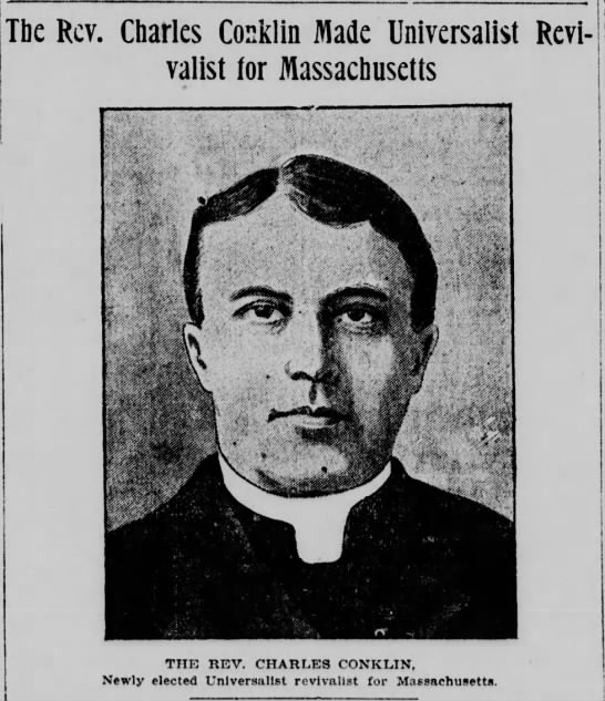 Universalist Revivalist--first in Massachusetts - The Rev. Charles Conklin Made Universalist...