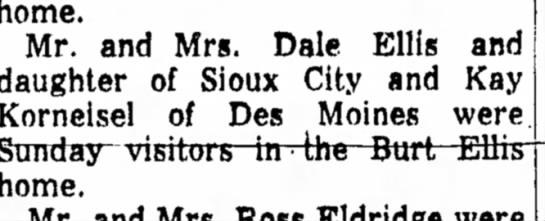 1958 Apr 26 -Kay Korneisel Mr Mrs Dale Ellis and daughter guest of Burt Ellis - home. Mr. and Mrs. Dale Ellis and daughter of...