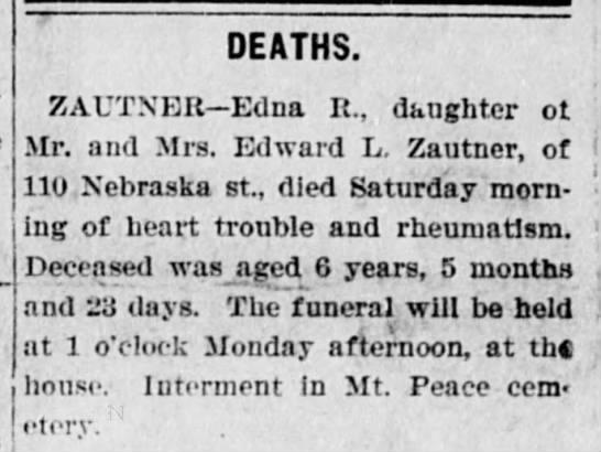 Obituary Edna R. Zautner, Age 6, Akron Daily Democrat, Akron, Ohio March 10, 1900 - DEATHS. ZAUTNER Edna R., daughter ot Mr. and...