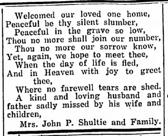 John P. Shultie, In Memoriam, Part 2. - Welcomed our loved one home, Peaceful be thy...