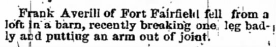 Frank Averill, 17 Jul 1872, Fort Fairfield, broke leg. - th . at i Bl - ty ' alter- , Averill of Port...