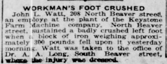 John L. Watt injured at Keystone Farm Machine Co. - WORKMAN'S FOOT CRUSHED John I.. Watt, 2t8 North...