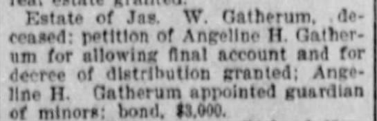 James. W Gatherum probate - Estate of Jag W Gatherum deceased deceased...