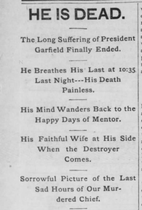 Headlines announcing death of President Garfield - HE IS DEAD. The Long Suffering of President...