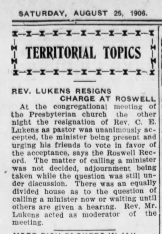 Rev Lukens Resigns Charge at Roswell - August 1906 - SATURDAY, AUGUST 25, 1906. xr-x x x x x-x-x-xx...
