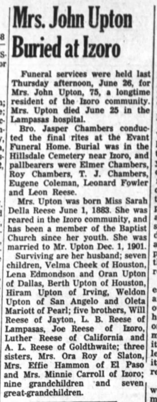 Obituary: Sarah Della Reese-Upton - The Gatesville-Star-Forum (Gatesville, TX) 4 Jul 1958, Pg. 16 - Mrs. John Upton Buried atlzoro Funeral services...