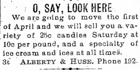 Alberty & Huse Candy Store is movingMar 13, 1907Chillicothe, Missouri - O U S E 0, SAYTLOOK HERE We are gniog to move...