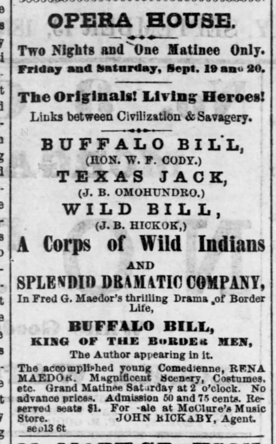 Wild Bill Hickok appears in show, 1873 - OPERA HOUSE. Two Nlglits nndOne Matinee Only....