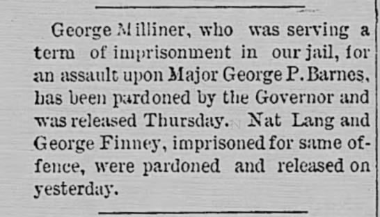George Finney imprisoned and pardoned - George M illiner, who was serving a term of...