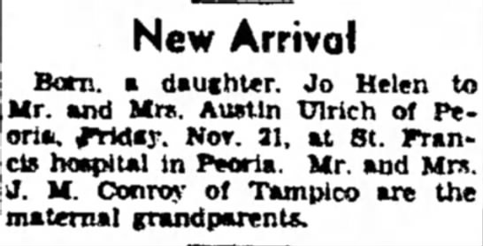 Jo Helen Ulrich birth announcement Nov 21, 1941 Peoria, Illinois - New Arrival Bam. a daughter. Jo Helen to Mr....
