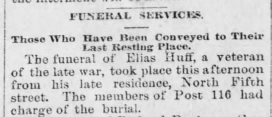 FUNERAL SERVICES Elias Huff (Monday, 7 March 1892, page 1, column 2) - t'UKAL SKKVICKS. Those Who Have linen Conveyed...