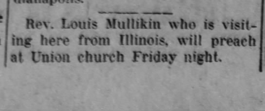 The Evening Star  Franklin, Indiana: 17 Dec. 1912 - Rev. Louis Mullikin who is visiting visiting...